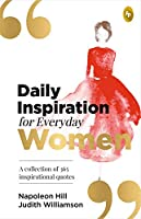 Daily Inspiration For Everyday Women: A Collection of 365 Inspirational Quotes