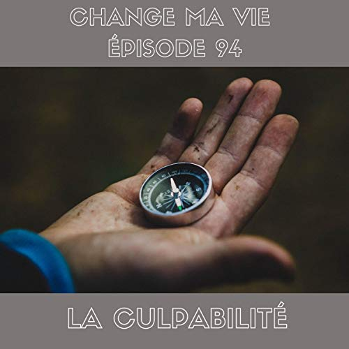 La Culpabilité     Change ma vie 94              By:                                                                                                                                 Clotilde Dusoulier                               Narrated by:                                                                                                                                 Clotilde Dusoulier                      Length: 11 mins     Not rated yet     Overall 0.0