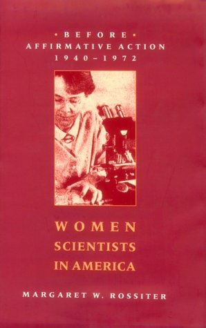 Women Scientists in America: Before Affirmative Action, 1940-1972 by Margaret W. Rossiter