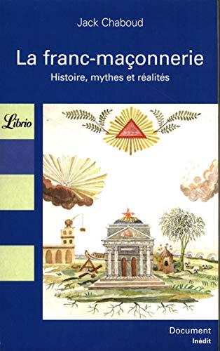 La franc-maçonnerie : Histoire, mythes et réalités