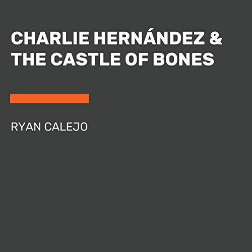 Charlie Hernández & the Castle of Bones audiobook cover art