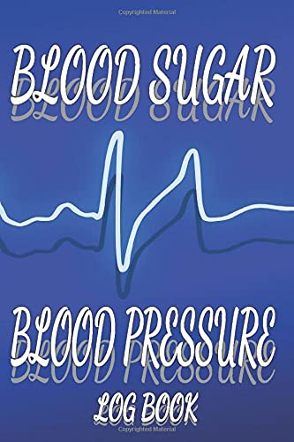 Blood Sugar Blood Pressure Log Book: Monitor Your Health at Home Up to 3 Years Daily Personal Health Keeper Record Book (Blood Sugar Log Book; Normal Blood Pressure)