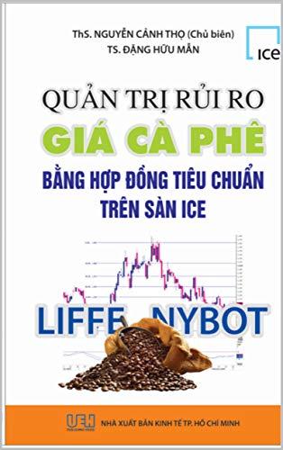 Quản trị rủi ro Giá cà phê bằng hợp đồng tiêu chuẩn trên sàn ICE: Coffee Price Risk Management Using ICE Standardized Contracts (commodity book Book 2020) (English Edition)
