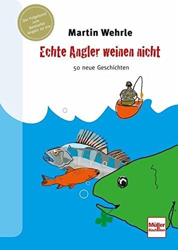 Echte Angler weinen nicht: 50 neue Geschichten