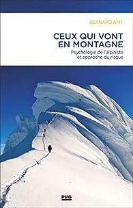 Ceux qui vont en montagne : Psychologie de l'alpiniste et approche du risque par Bernard Amy