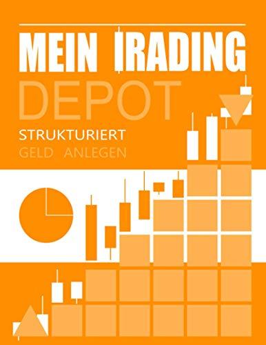 Mein Trading Depot strukturiert Geld anlegen A4: Börsen Tagebuch für Portfolio Gestaltung und Wertpapiermanagement Intelligent Investieren Geld ... für Anleger Investoren Anfänger Trader