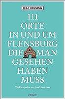 111 Orte in und um Flensburg, die man gesehen haben muss: Reisefuehrer