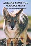 Animal Control Management: A New Look At A Public Responsibility (New Directions in the Human-Animal Bond)