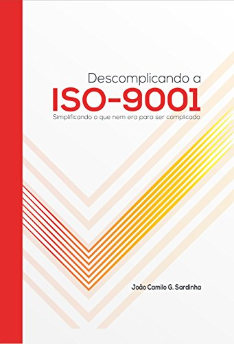 Descomplicando a ISO-9001: Simplificando o que nem era para ser complicado.