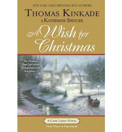 A Wish for Christmas (Cape Light Novels) Kinkade, Thomas ( Author ) Nov-02-2010 Paperback
