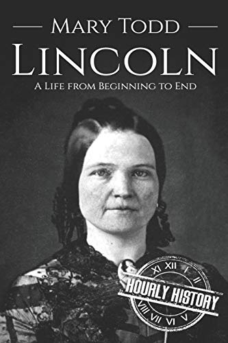 Mary Todd Lincoln: A Life from Begi…
