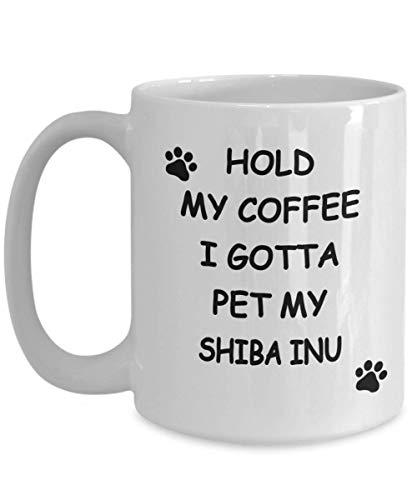 N\A Lustige Shiba Inu Kaffeetasse Halten Sie Meinen Kaffee Ich muss Mein Shiba Inu Shiba Inu Mutter Geschenk für Shiba Inu Liebhaber streicheln