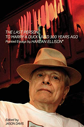 The Last Person to Marry a Duck Lived 300 Years Ago: Pointed Essays by Harlan Ellison