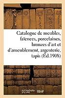 Catalogue de Meubles Anciens Et Modernes, Faïences, Porcelaines, Bronzes d'Art: Et d'Ameublement, Argenterie, Tapis