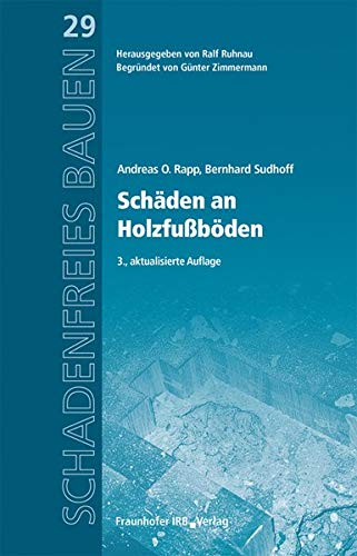 Schäden an Holzfußböden: Reihe begründet von Günter Zimmermann (Schadenfreies Bauen)