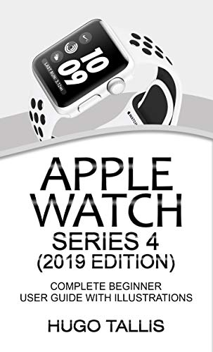 Apple Watch Series 4 (2019 Edition): Complete Beginners User Guide with Illustrations (English Edition)