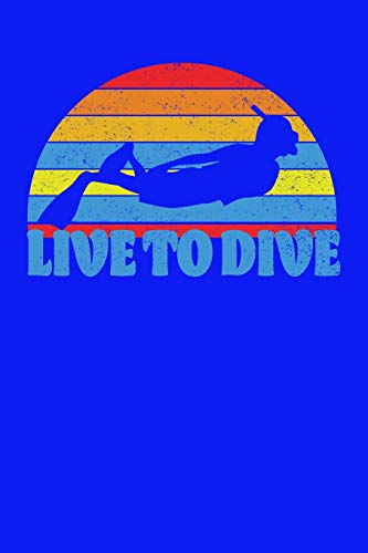 Live To Dive: Scuba Diver's Journal / Notebook, 6
