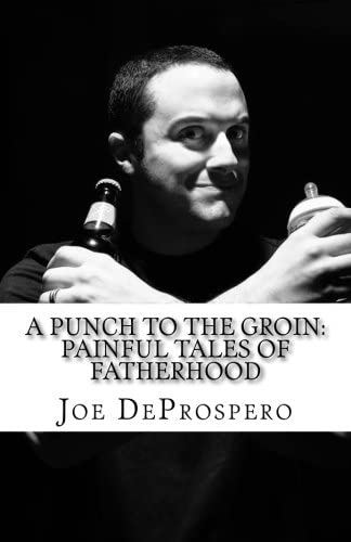 Books By Joe Deprospero_a Punch To The Groin Painful Tales Of ...
