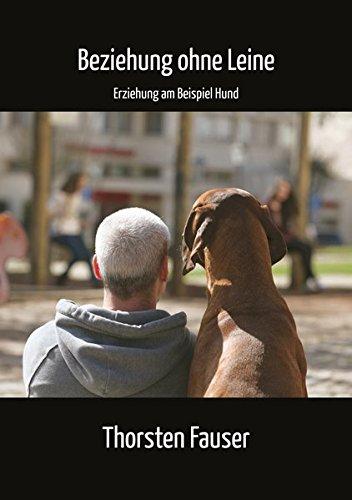 Beziehung ohne Leine: Erziehung am Beispiel Hund