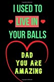 I used to Live in your Balls - Dad you are Amazing: Notebook, Funny Novelty gift for a great Dad, Fathers Day Gifts For Dad, Happy Father's Day: Great Alternative To A Card -  Independently published
