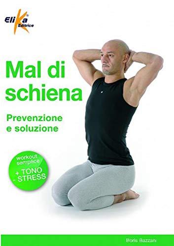 Mal di schiena. Prevenzione e soluzione. Ediz. illustrata