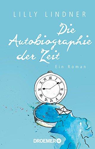 Die Autobiographie der Zeit: Ein Roman