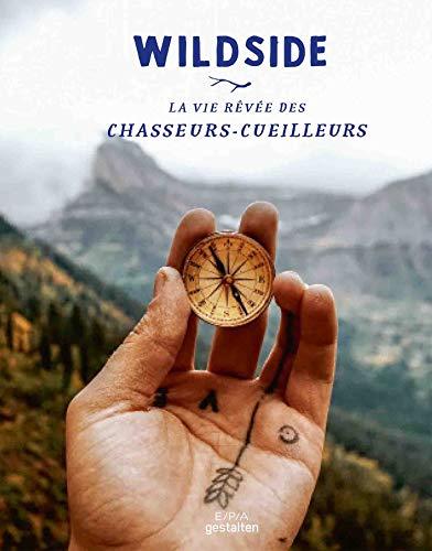 Wildside - La vie rêvée des chasseurs cueilleurs (Gestalten)