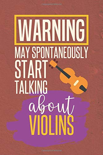 Warning May Spontaneously Start Talking About Violins: Funny Blank Notebook Journal (Cute Violin Lover Gifts Ideas)