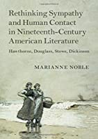 Rethinking Sympathy and Human Contact in Nineteenth-Century American Literature: Hawthorne, Douglass, Stowe, Dickinson (Cambridge Studies in American Literature and Culture, Series Number 182)