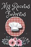 Mis recetas favoritas: Libro De Cocina Para Anotar Hasta 120 Recetas y Notas… (Cuaderno De Recetas De Cocina)