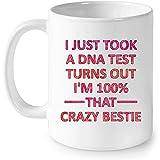 Acabo de hacer una prueba de ADN Resulta que soy 100% That Crazy Bestie W - Taza blanca de café con envoltura completa