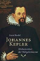 Johannes Kepler: Mathematiker der Weltgeheimnisse - Beitraege zu seinem Lebensbild