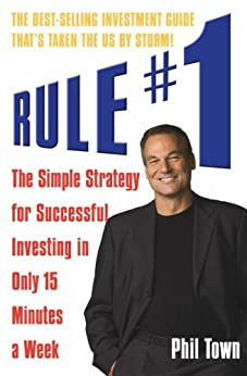 Rule #1: The Simple Strategy for Successful Investing in Only 15 Minutes a Week by [Phil Town]