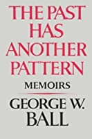 The Past Has Another Pattern: Memoirs by George W. Ball(1983-10-17)