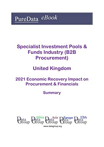 Specialist Investment Pools & Funds Industry (B2B Procurement) United Kingdom Summary: 2021 Economic Recovery Impact on Revenues & Financials (English Edition)
