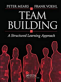 Team Building: A Structured Learning Approach (St Lucie Press)