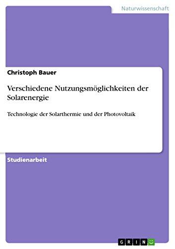 Verschiedene Nutzungsmöglichkeiten der Solarenergie: Technologie der...
