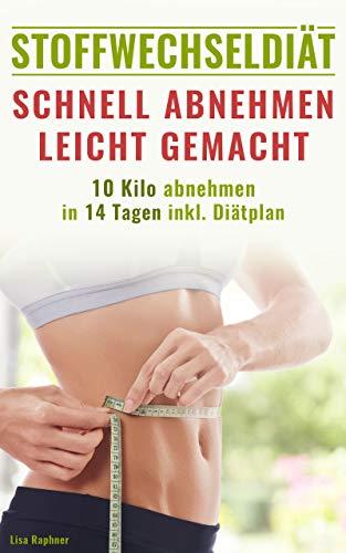 Stoffwechseldiät: Schnell Abnehmen leicht gemacht | 10 Kilo abnehmen in 14 Tagen inkl. Diätplan