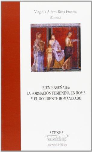 Bien enseñada : la formación femenina en Roma y el occidente romanizado (Atenea, Band 36)