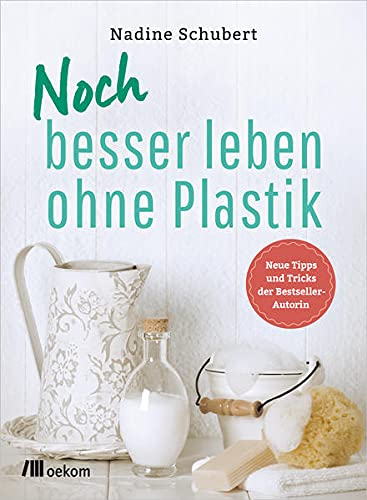 Noch besser leben ohne Plastik: Neue Tipps und Tricks der Bestseller-Autorin