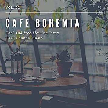 Cafe Bohemia - Cool And Free Flowing Jazzy Chill Lounge Music, Vol. 02
