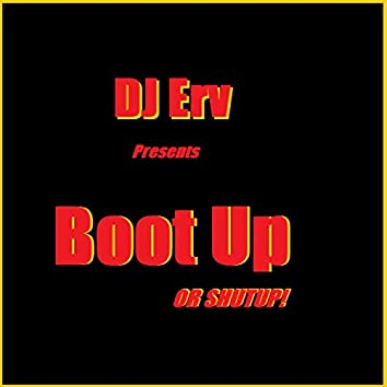 Boot Up Or Shut Up!