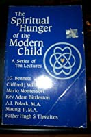 The Spiritual Hunger of the Modern Child 0934254060 Book Cover