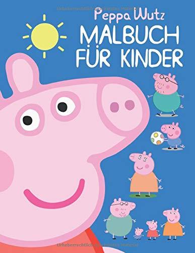 Peppa Wutz Malbuch Für Kinder: Malbuch Mit Qualitativ Hochwertigen Bildern Für Kinder Im Alter Von 4-8 Jahren