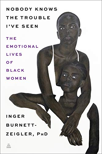 Image of Nobody Knows the Trouble I've Seen: The Emotional Lives of Black Women