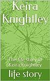 Keira Knightley : The life story of Keira Knightley