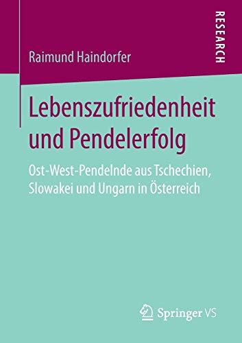 Lebenszufriedenheit und Pendelerfolg: Ost-West-Pendelnde aus Tschechien, Slowakei und Ungarn in Österreich