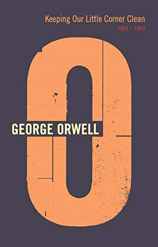 Keeping Our Little Corner Clean: 1942 - 1943 (The complete works of George Orwell)