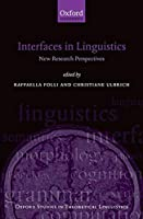 Interfaces in Linguistics: New Research Perspectives (Oxford Studies in Theoretical Linguistics)