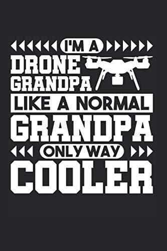 I'm A Drone Grandpa Like A Normal Only Cooler: Drohne & Modellbauer Notizbuch 6'x9' Quadrocopter Geschenk Für Drohnenpilot